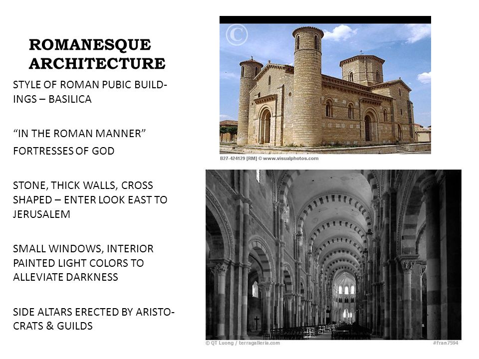 ROMANESQUE ARCHITECTURE STYLE OF ROMAN PUBIC BUILD- INGS – BASILICA IN THE ROMAN MANNER FORTRESSES OF GOD STONE, THICK WALLS, CROSS SHAPED – ENTER LOO