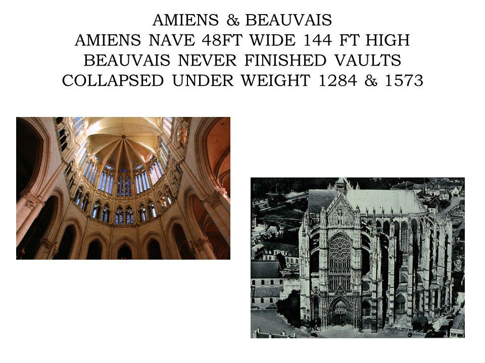 AMIENS & BEAUVAIS AMIENS NAVE 48FT WIDE 144 FT HIGH BEAUVAIS NEVER FINISHED VAULTS COLLAPSED UNDER WEIGHT 1284 & 1573