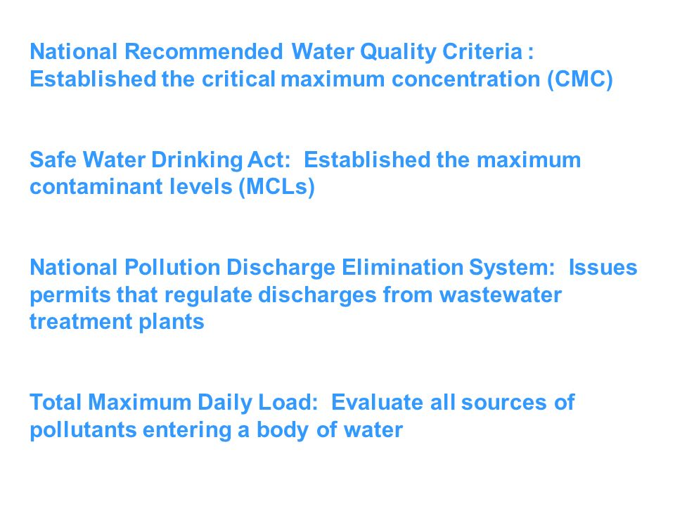 National Recommended Water Quality Criteria : Established the critical maximum concentration (CMC) Safe Water Drinking Act: Established the maximum co
