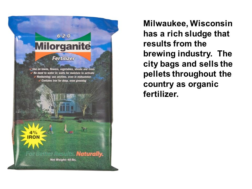 Milwaukee, Wisconsin has a rich sludge that results from the brewing industry. The city bags and sells the pellets throughout the country as organic f
