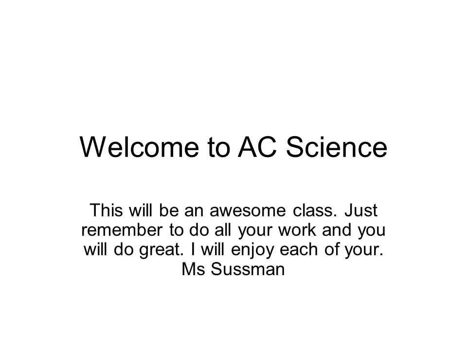 Welcome to AC Science This will be an awesome class.