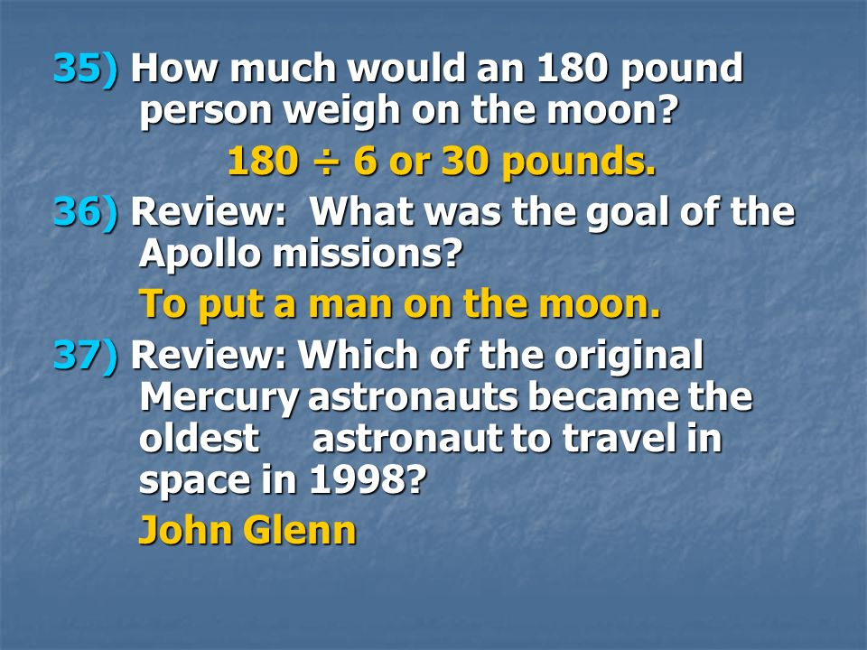 35) How much would an 180 pound person weigh on the moon.