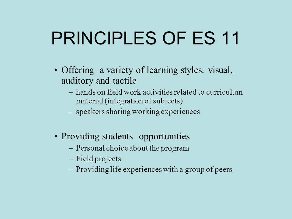 PRINCIPLES OF ES 11 Offering a variety of learning styles: visual, auditory and tactile –hands on field work activities related to curriculum material
