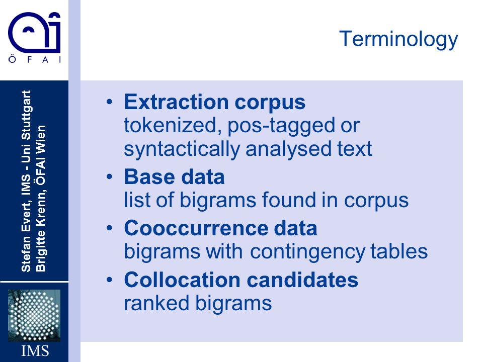 Stefan Evert, IMS - Uni Stuttgart Brigitte Krenn, ÖFAI Wien IMS Terminology Extraction corpus tokenized, pos-tagged or syntactically analysed text Bas