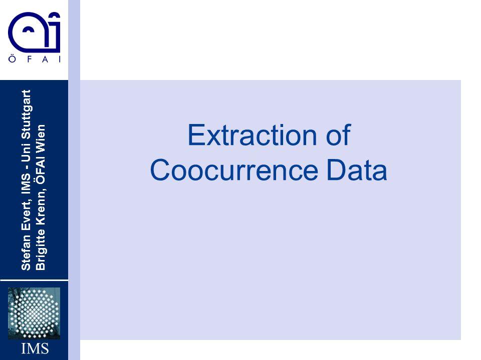 Stefan Evert, IMS - Uni Stuttgart Brigitte Krenn, ÖFAI Wien IMS Extraction of Coocurrence Data
