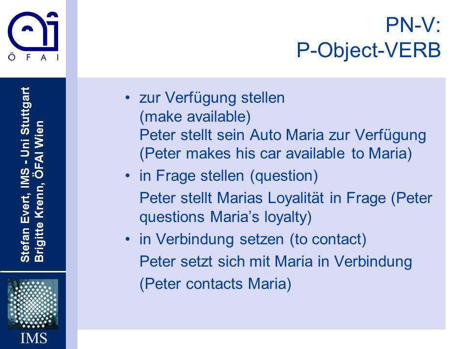Stefan Evert, IMS - Uni Stuttgart Brigitte Krenn, ÖFAI Wien IMS PN-V: P-Object-VERB zur Verfügung stellen (make available) Peter stellt sein Auto Mari