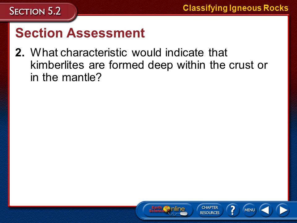 Section Assessment 1.Match the following terms with their definitions. ___ felsic ___mafic ___ ultramafic ___ porphyritic Classifying Igneous Rocks A.