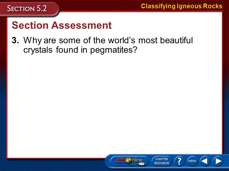 Section Assessment Classifying Igneous Rocks 2.What characteristic would indicate that kimberlites are formed deep within the crust or in the mantle?