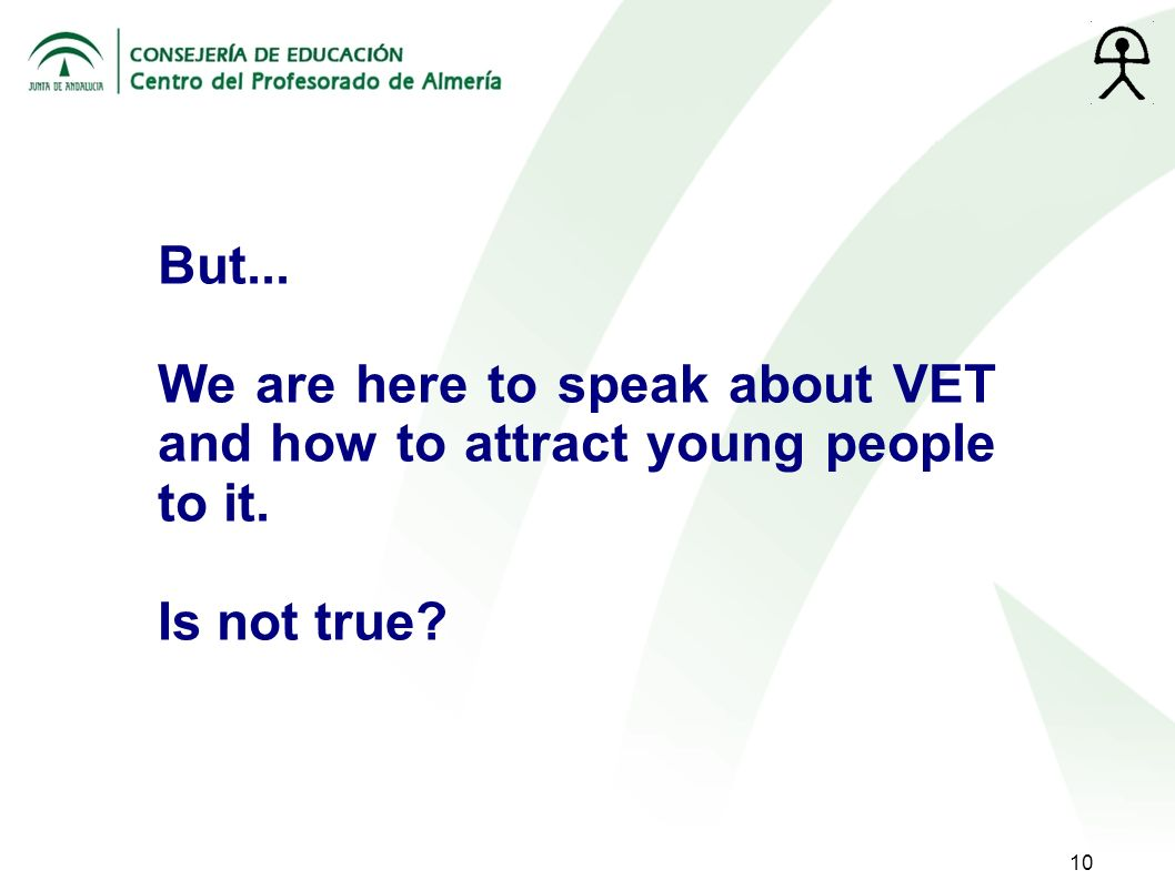 10 But... We are here to speak about VET and how to attract young people to it. Is not true