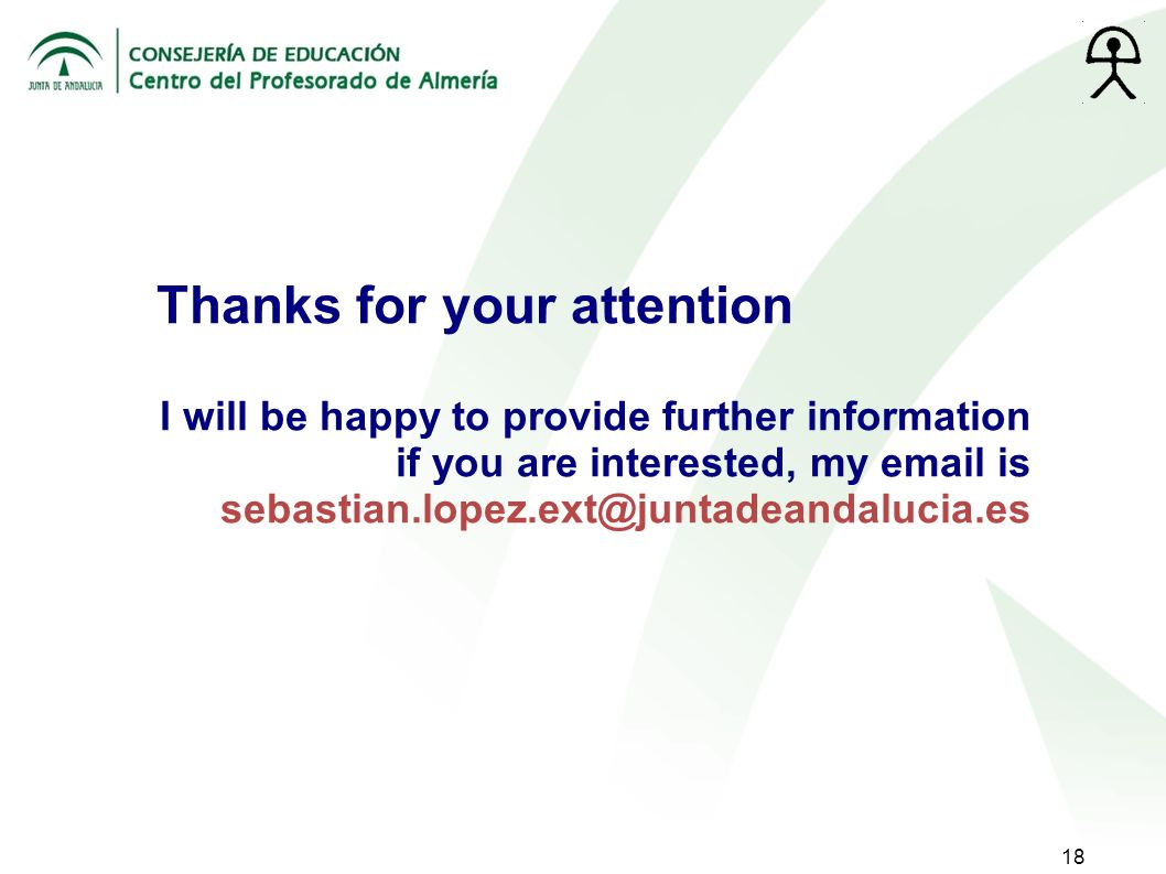 18 Thanks for your attention I will be happy to provide further information if you are interested, my email is sebastian.lopez.ext@juntadeandalucia.es