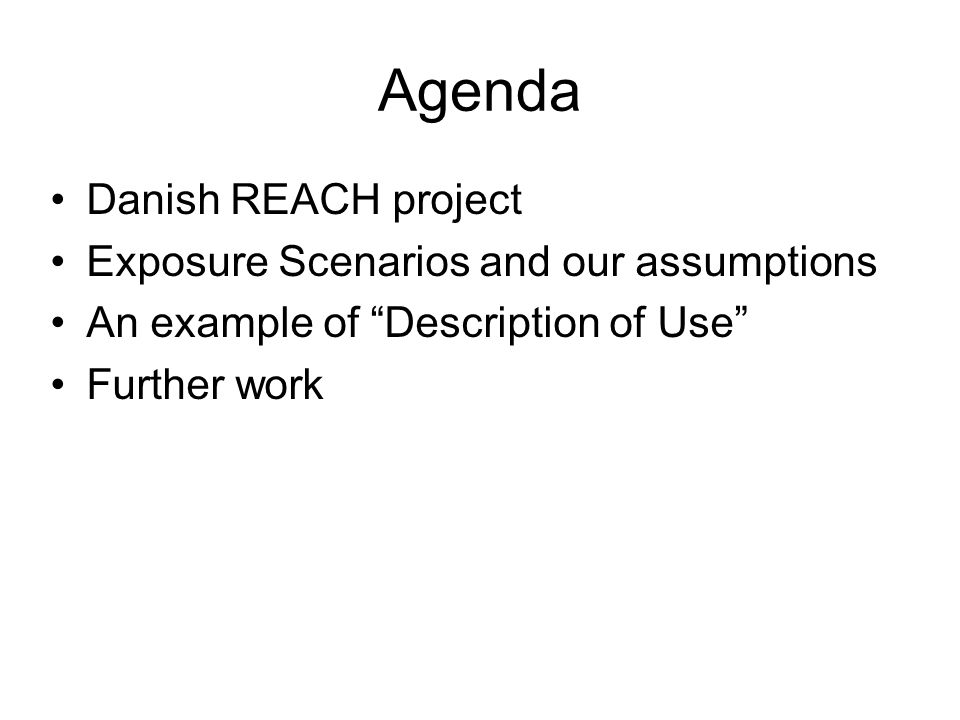Agenda Danish REACH project Exposure Scenarios and our assumptions An example of Description of Use Further work