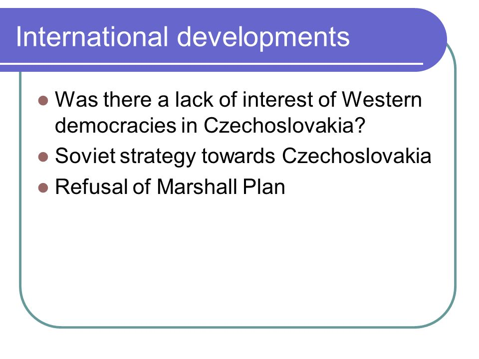 International developments Was there a lack of interest of Western democracies in Czechoslovakia.