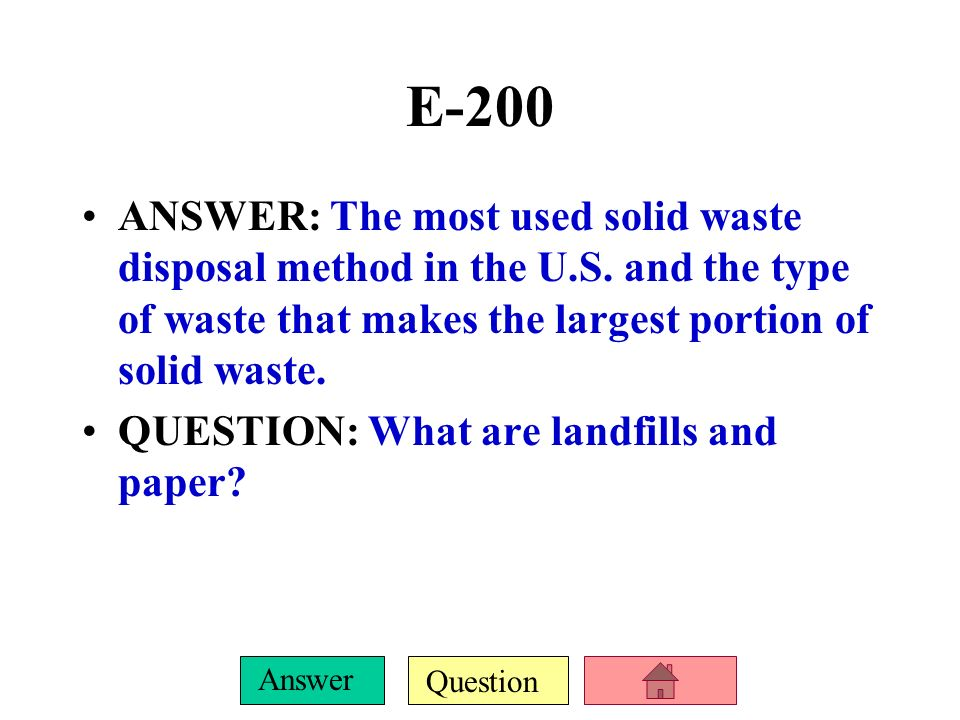 Question Answer E-100 ANSWER: The type of waste that is the fastest growing and also contains hazardous components QUESTION: What is electronic waste