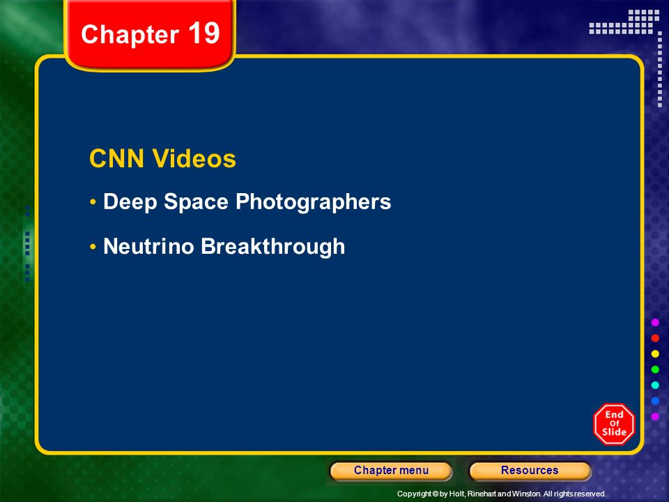 Copyright © by Holt, Rinehart and Winston. All rights reserved. ResourcesChapter menu CNN Videos Deep Space Photographers Neutrino Breakthrough Chapte