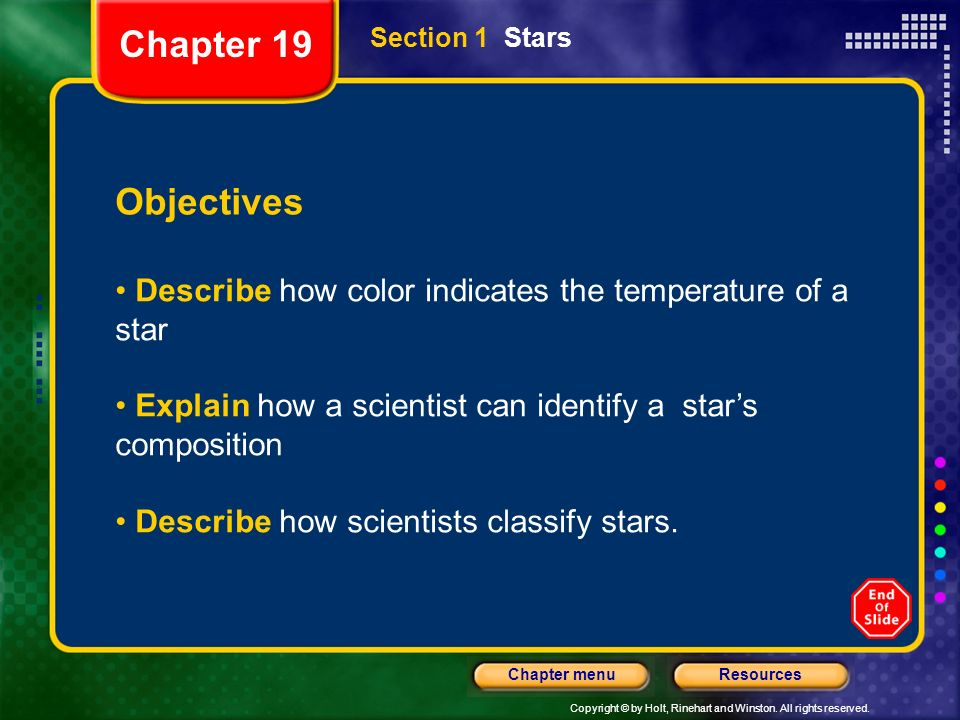 Copyright © by Holt, Rinehart and Winston. All rights reserved. ResourcesChapter menu Section 1 Stars Objectives Describe how color indicates the temp