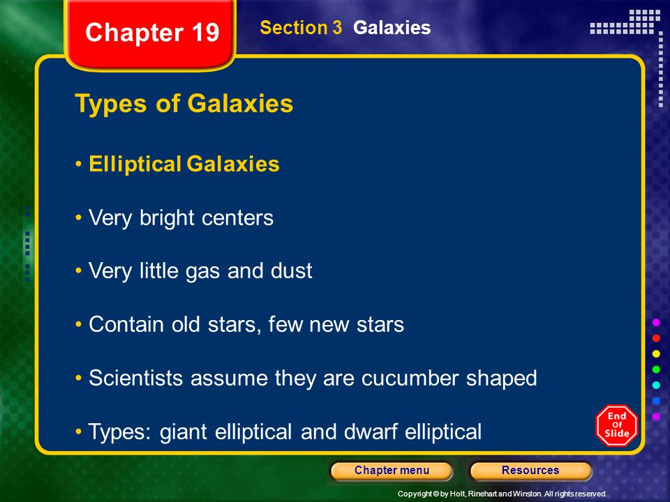 Copyright © by Holt, Rinehart and Winston. All rights reserved. ResourcesChapter menu Section 3 Galaxies Types of Galaxies Elliptical Galaxies Very br