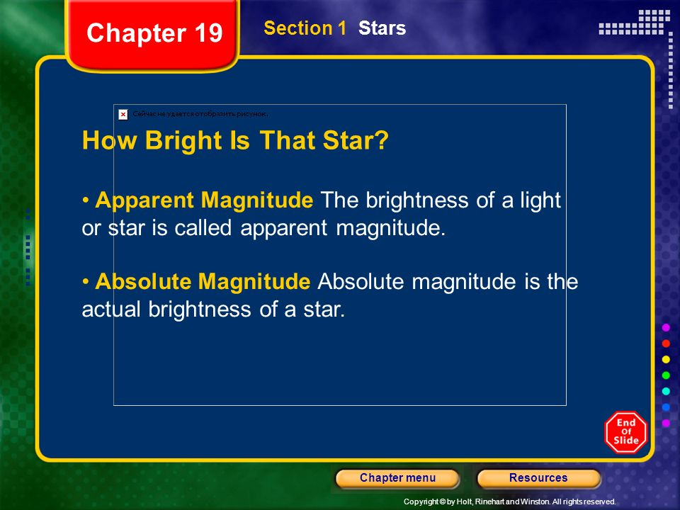 Copyright © by Holt, Rinehart and Winston. All rights reserved. ResourcesChapter menu Section 1 Stars How Bright Is That Star? Chapter 19 Apparent Mag