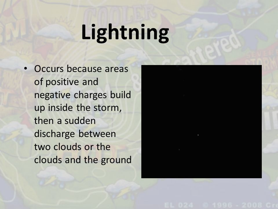 Lightning Occurs because areas of positive and negative charges build up inside the storm, then a sudden discharge between two clouds or the clouds an