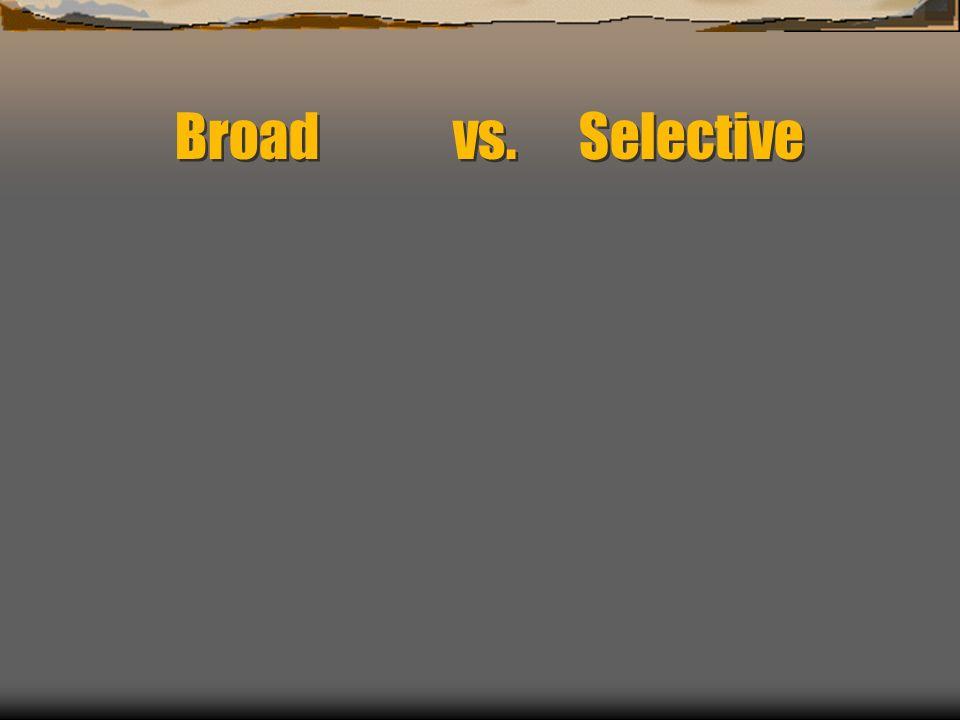 Broad vs. Selective
