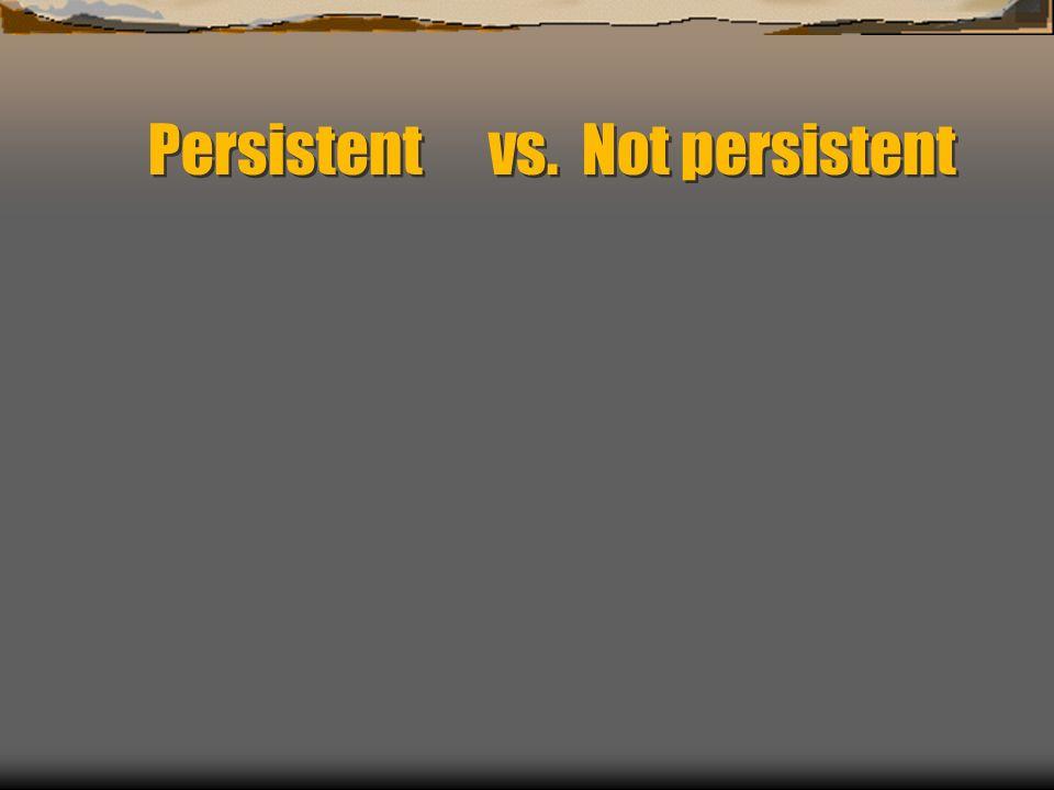 Persistent vs. Not persistent