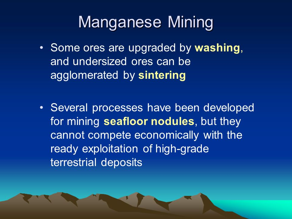 Manganese Mining Some ores are upgraded by washing, and undersized ores can be agglomerated by sintering Several processes have been developed for min