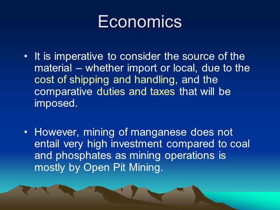 Economics It is imperative to consider the source of the material – whether import or local, due to the cost of shipping and handling, and the compara