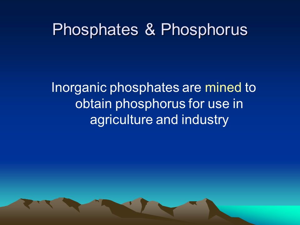 Phosphates & Phosphorus Inorganic phosphates are mined to obtain phosphorus for use in agriculture and industry