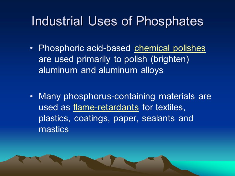 Industrial Uses of Phosphates Phosphoric acid-based chemical polishes are used primarily to polish (brighten) aluminum and aluminum alloys Many phosph