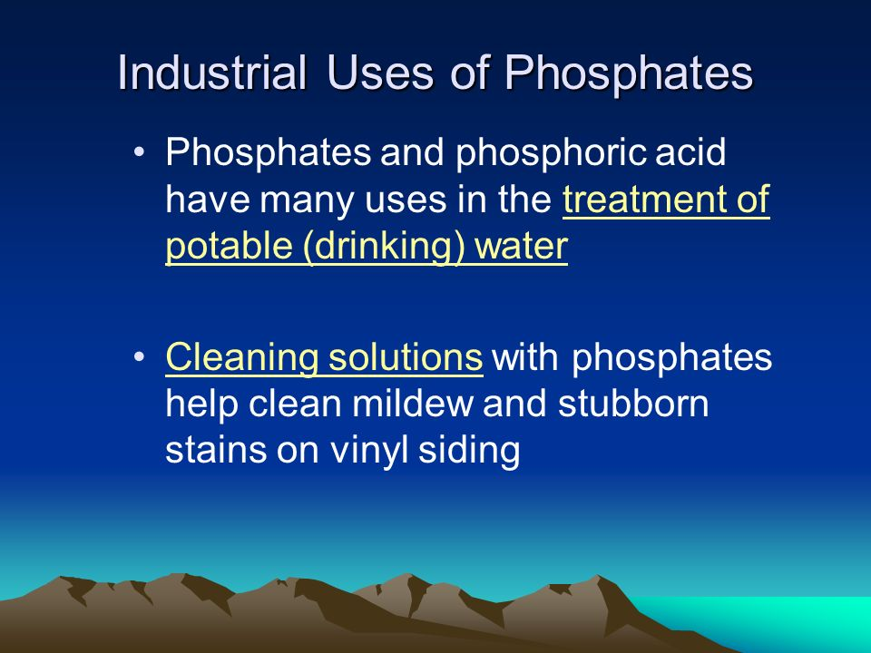 Industrial Uses of Phosphates Phosphates and phosphoric acid have many uses in the treatment of potable (drinking) water Cleaning solutions with phosp