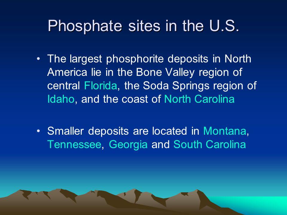 Phosphate sites in the U.S. The largest phosphorite deposits in North America lie in the Bone Valley region of central Florida, the Soda Springs regio