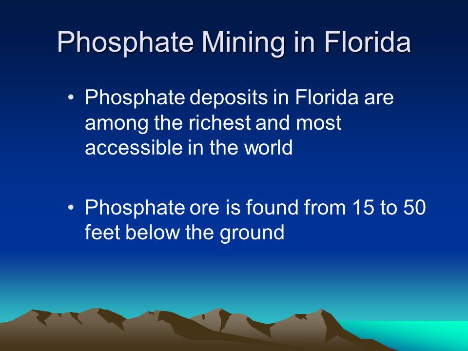 Phosphate Mining in Florida Phosphate deposits in Florida are among the richest and most accessible in the world Phosphate ore is found from 15 to 50