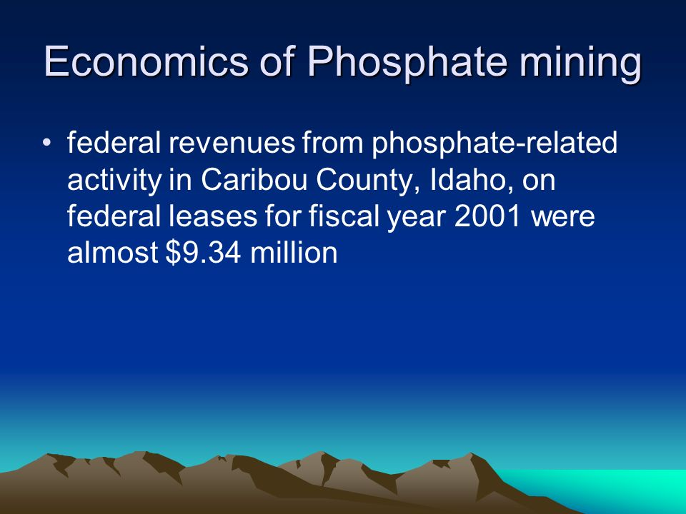 Economics of Phosphate mining federal revenues from phosphate-related activity in Caribou County, Idaho, on federal leases for fiscal year 2001 were a