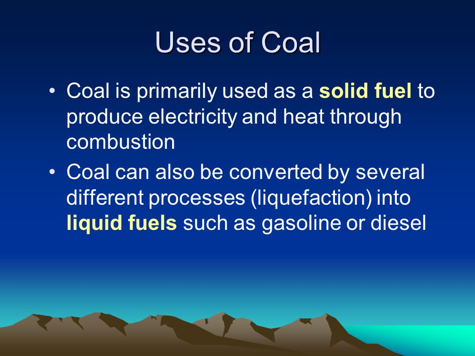Uses of Coal Coal is primarily used as a solid fuel to produce electricity and heat through combustion Coal can also be converted by several different