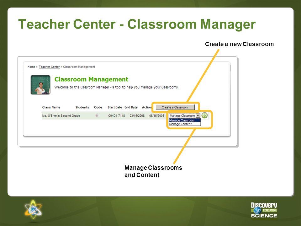 Teacher Center - Classroom Manager Create a new Classroom Manage Classrooms and Content