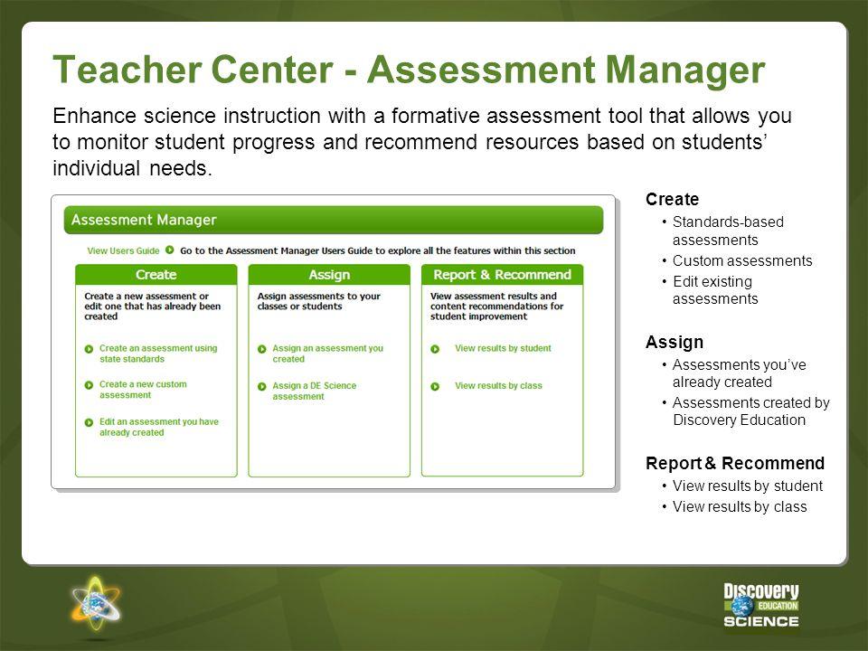 Teacher Center - Assessment Manager Create Standards-based assessments Custom assessments Edit existing assessments Assign Assessments youve already c