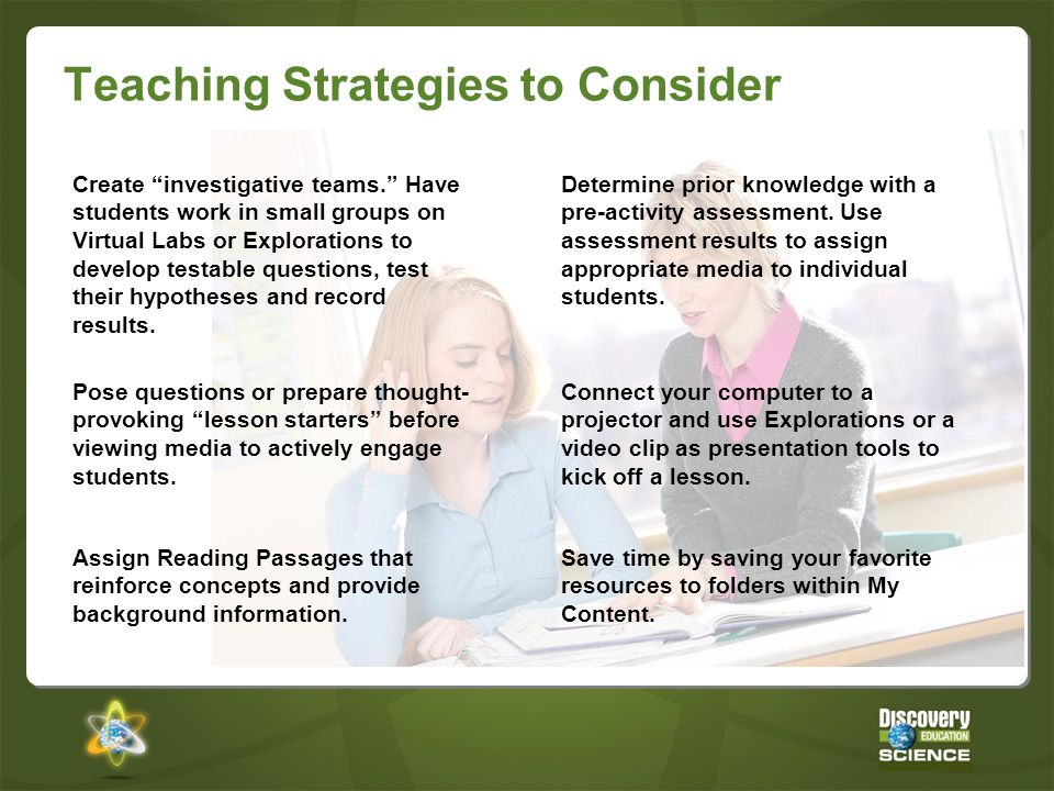 Teaching Strategies to Consider Determine prior knowledge with a pre-activity assessment. Use assessment results to assign appropriate media to indivi