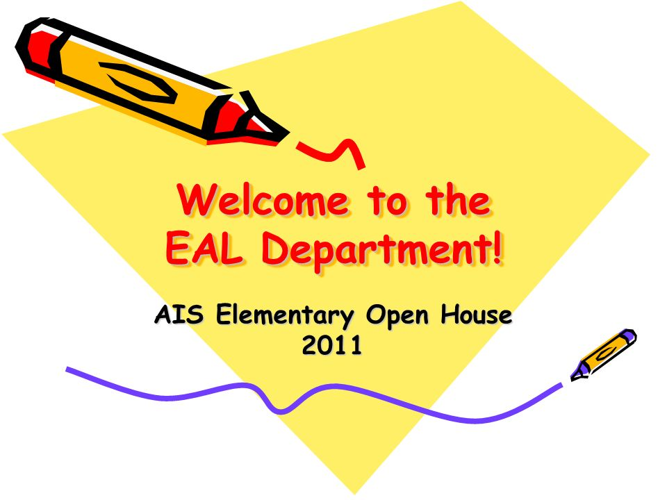 Welcome to the EAL Department! AIS Elementary Open House 2011