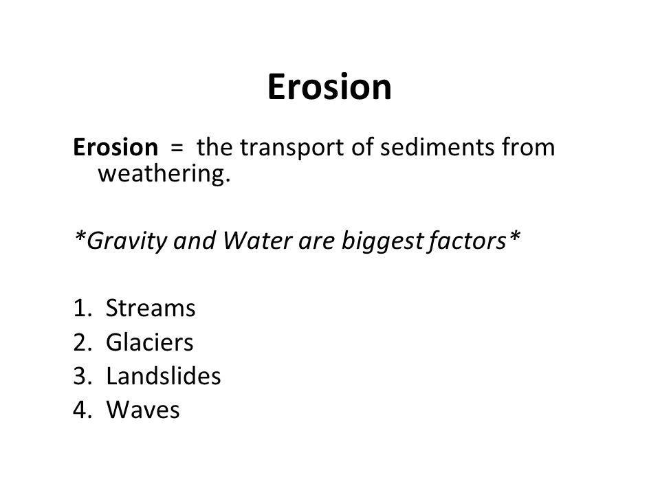 Erosion Erosion = the transport of sediments from weathering.