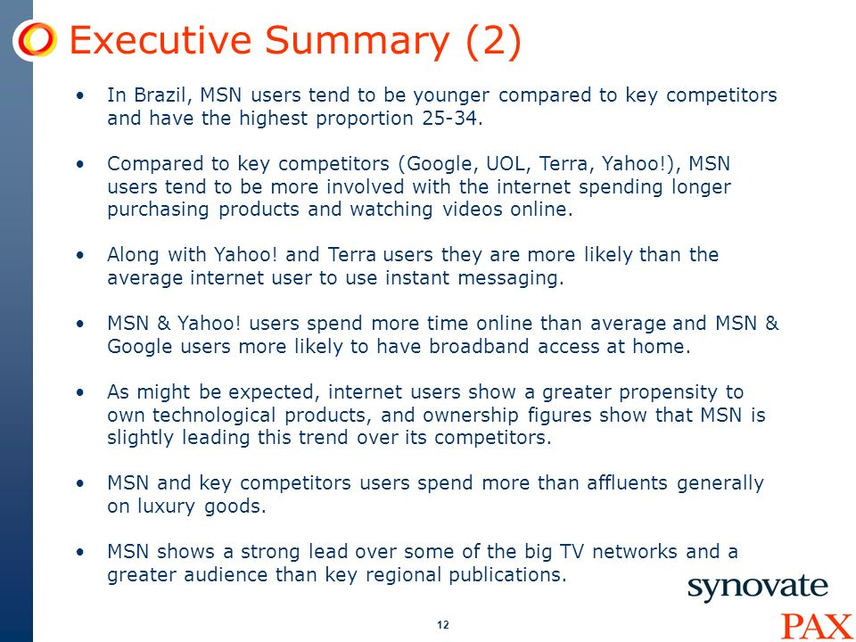 12 Executive Summary (2) In Brazil, MSN users tend to be younger compared to key competitors and have the highest proportion 25-34.