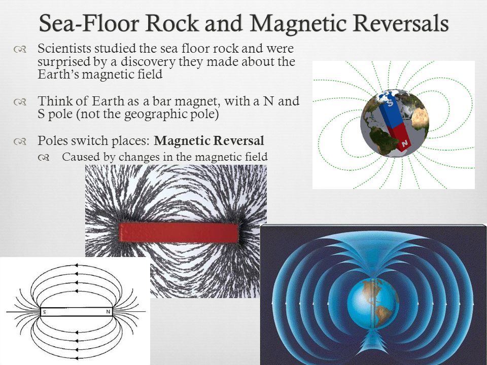 Sea-Floor Rock and Magnetic ReversalsSea-Floor Rock and Magnetic Reversals Scientists studied the sea floor rock and were surprised by a discovery the