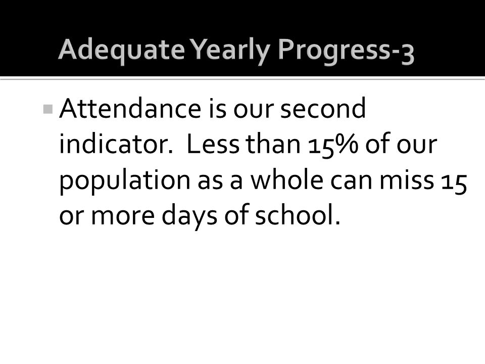 Attendance is our second indicator. Less than 15% of our population as a whole can miss 15 or more days of school.