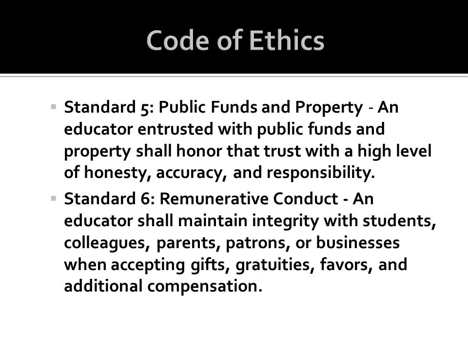 Standard 5: Public Funds and Property - An educator entrusted with public funds and property shall honor that trust with a high level of honesty, accu