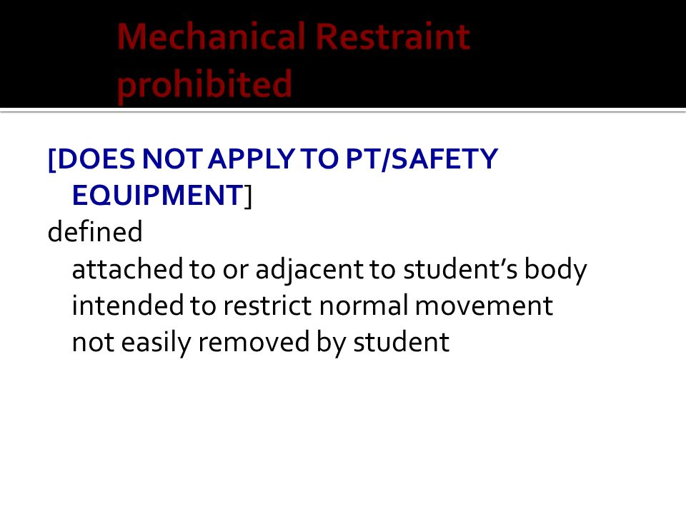 [DOES NOT APPLY TO PT/SAFETY EQUIPMENT] defined attached to or adjacent to students body intended to restrict normal movement not easily removed by st