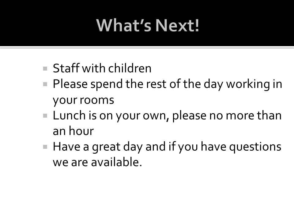 Staff with children Please spend the rest of the day working in your rooms Lunch is on your own, please no more than an hour Have a great day and if y