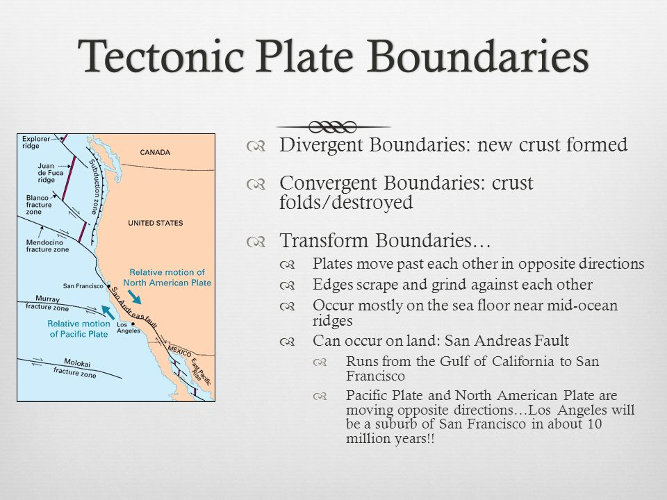 Tectonic Plate BoundariesTectonic Plate Boundaries Divergent Boundaries: new crust formed Convergent Boundaries: crust folds/destroyed Transform Bound