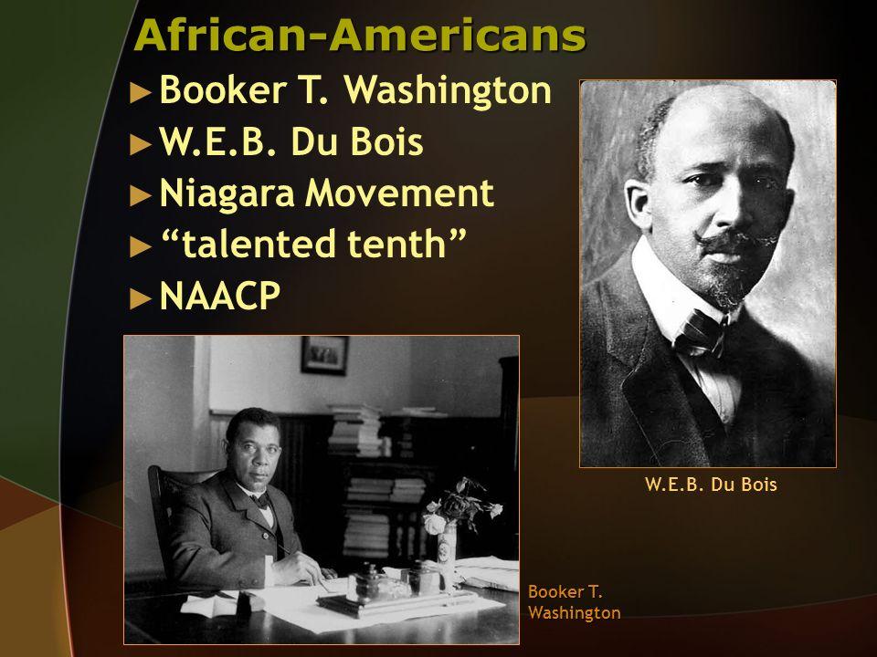 African-Americans Booker T. Washington W.E.B. Du Bois Niagara Movement talented tenth NAACP Booker T. Washington W.E.B. Du Bois