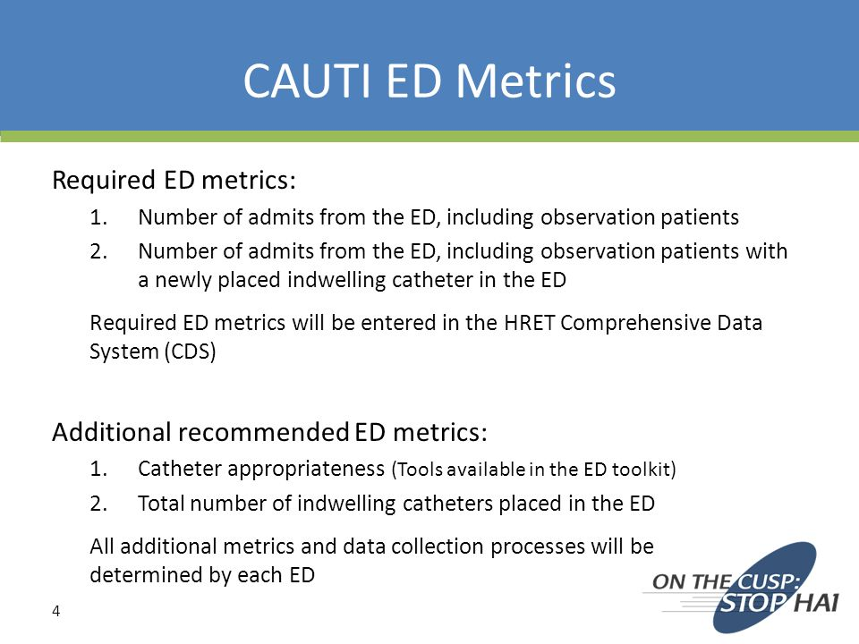 CAUTI ED Metrics Required ED metrics: 1.Number of admits from the ED, including observation patients 2.Number of admits from the ED, including observa