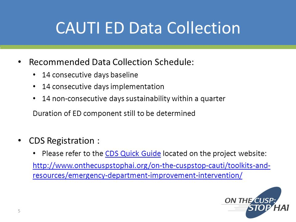 CAUTI ED Data Collection Recommended Data Collection Schedule: 14 consecutive days baseline 14 consecutive days implementation 14 non-consecutive days