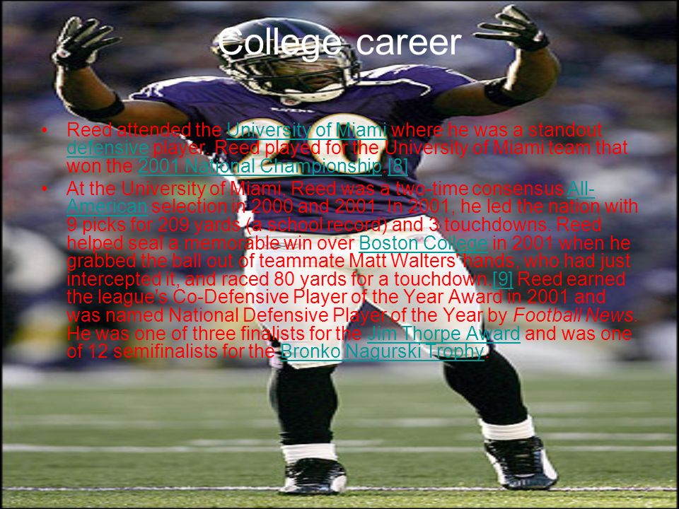College career Reed attended the University of Miami where he was a standout defensive player. Reed played for the University of Miami team that won t