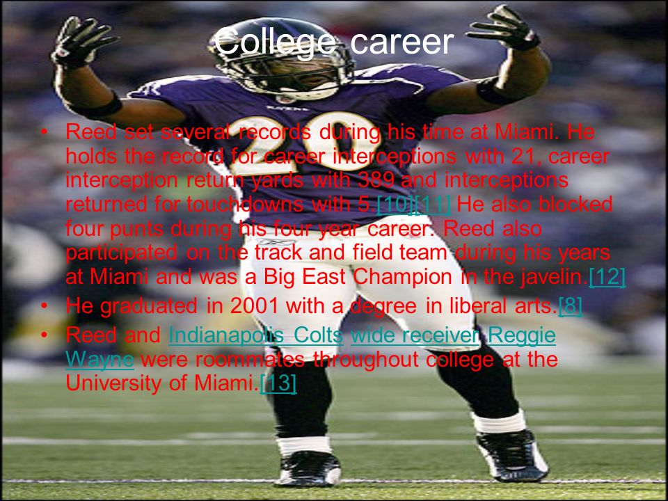 College career Reed set several records during his time at Miami. He holds the record for career interceptions with 21, career interception return yar